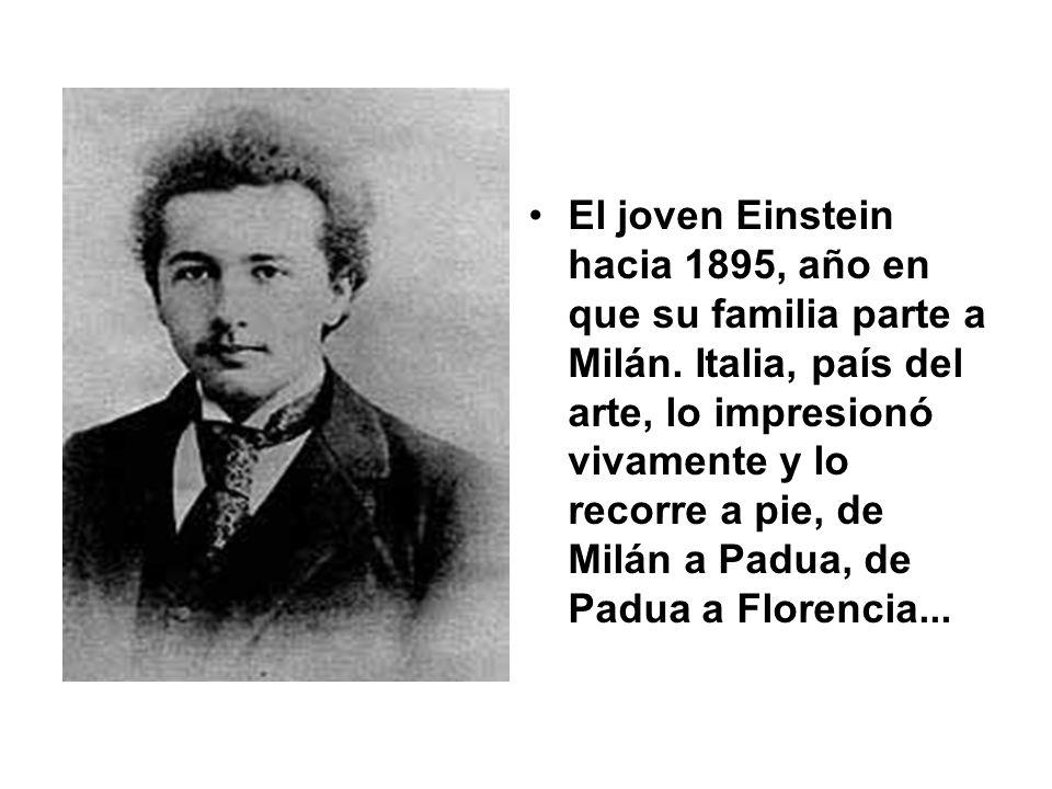 El joven Einstein hacia 1895, año en que su familia parte a Milán. Italia, país del arte, lo impresionó vivamente y lo recorre a pie, de Milán a Padua