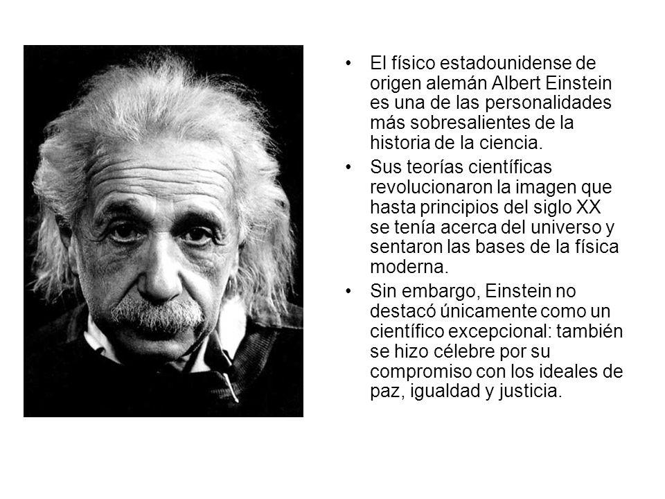 El físico estadounidense de origen alemán Albert Einstein es una de las personalidades más sobresalientes de la historia de la ciencia. Sus teorías ci