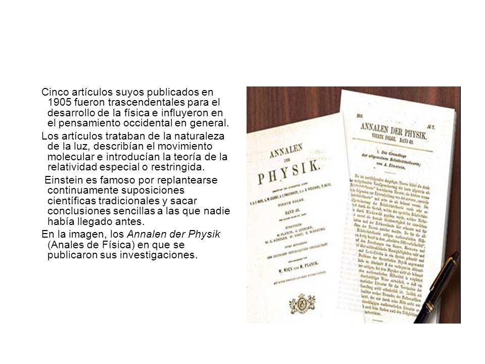 Cinco artículos suyos publicados en 1905 fueron trascendentales para el desarrollo de la física e influyeron en el pensamiento occidental en general.