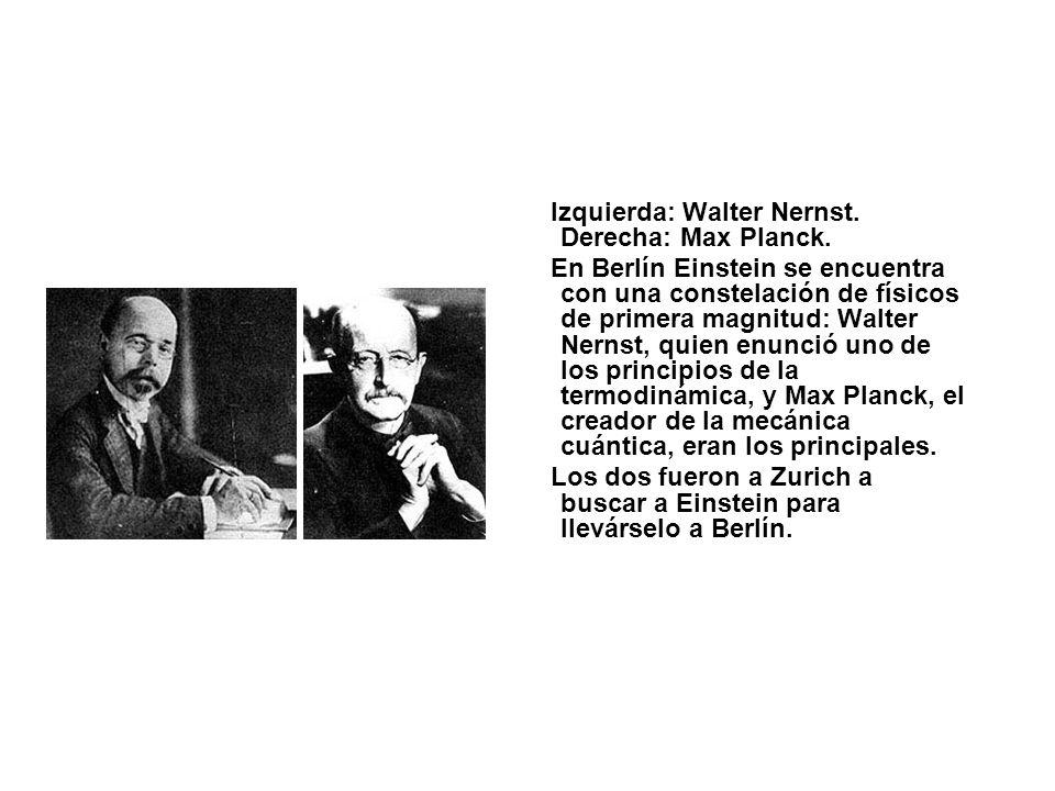 Izquierda: Walter Nernst. Derecha: Max Planck. En Berlín Einstein se encuentra con una constelación de físicos de primera magnitud: Walter Nernst, qui