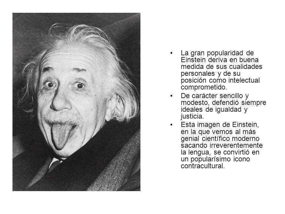 La gran popularidad de Einstein deriva en buena medida de sus cualidades personales y de su posición como intelectual comprometido. De carácter sencil