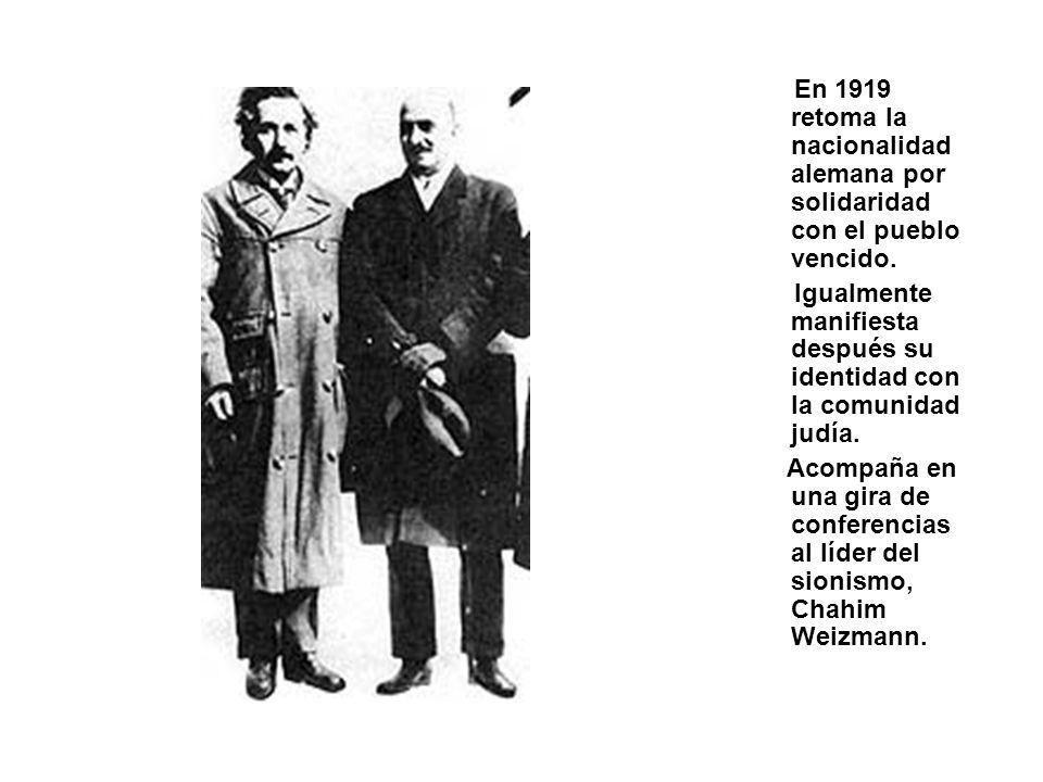En 1919 retoma la nacionalidad alemana por solidaridad con el pueblo vencido. Igualmente manifiesta después su identidad con la comunidad judía. Acomp