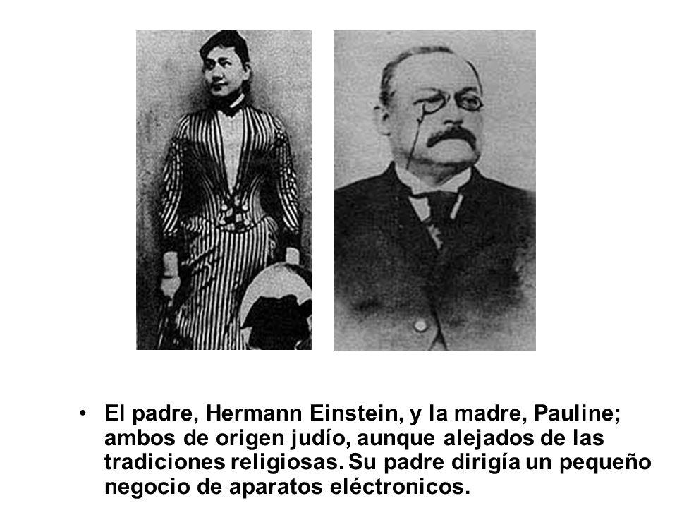 El padre, Hermann Einstein, y la madre, Pauline; ambos de origen judío, aunque alejados de las tradiciones religiosas. Su padre dirigía un pequeño neg