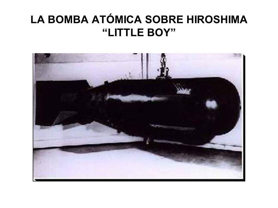 LA BOMBA ATÓMICA SOBRE HIROSHIMA LITTLE BOY