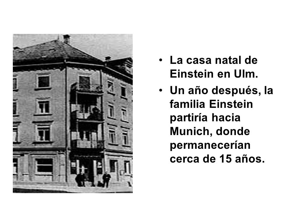 La casa natal de Einstein en Ulm. Un año después, la familia Einstein partiría hacia Munich, donde permanecerían cerca de 15 años.