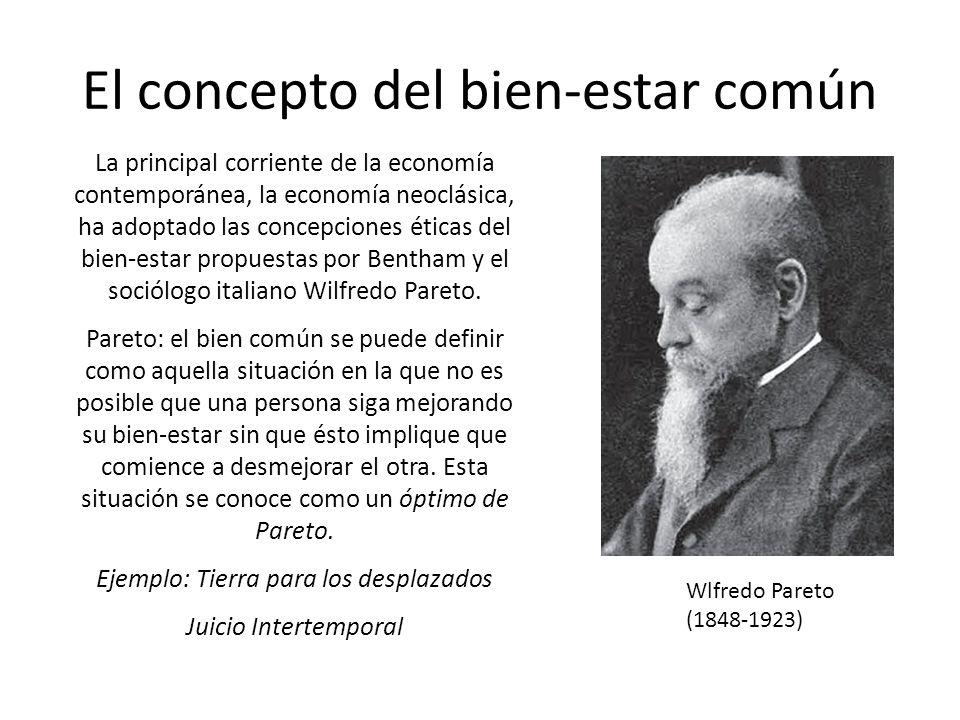 El concepto del bien-estar común La principal corriente de la economía contemporánea, la economía neoclásica, ha adoptado las concepciones éticas del