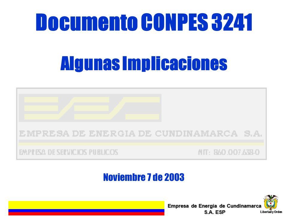 Empresa de Energía de Cundinamarca S.A. ESP Libertad y Orden 1 Empresa de Energía de Cundinamarca S.A. ESP Libertad y Orden Documento CONPES 3241 Algu