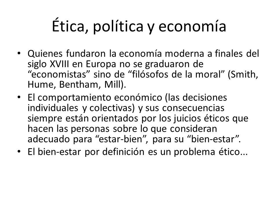 Quienes fundaron la economía moderna a finales del siglo XVIII en Europa no se graduaron de economistas sino de filósofos de la moral (Smith, Hume, Bentham, Mill).