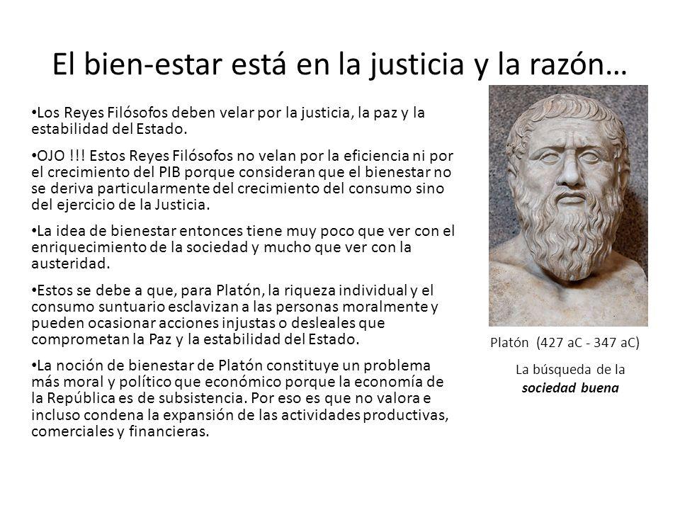 El bien-estar está en la justicia y la razón… Platón (427 aC - 347 aC) La búsqueda de la sociedad buena Los Reyes Filósofos deben velar por la justicia, la paz y la estabilidad del Estado.