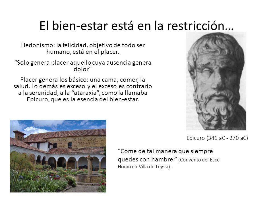 El bien-estar está en la restricción… Epicuro (341 aC - 270 aC) Hedonismo: la felicidad, objetivo de todo ser humano, está en el placer.