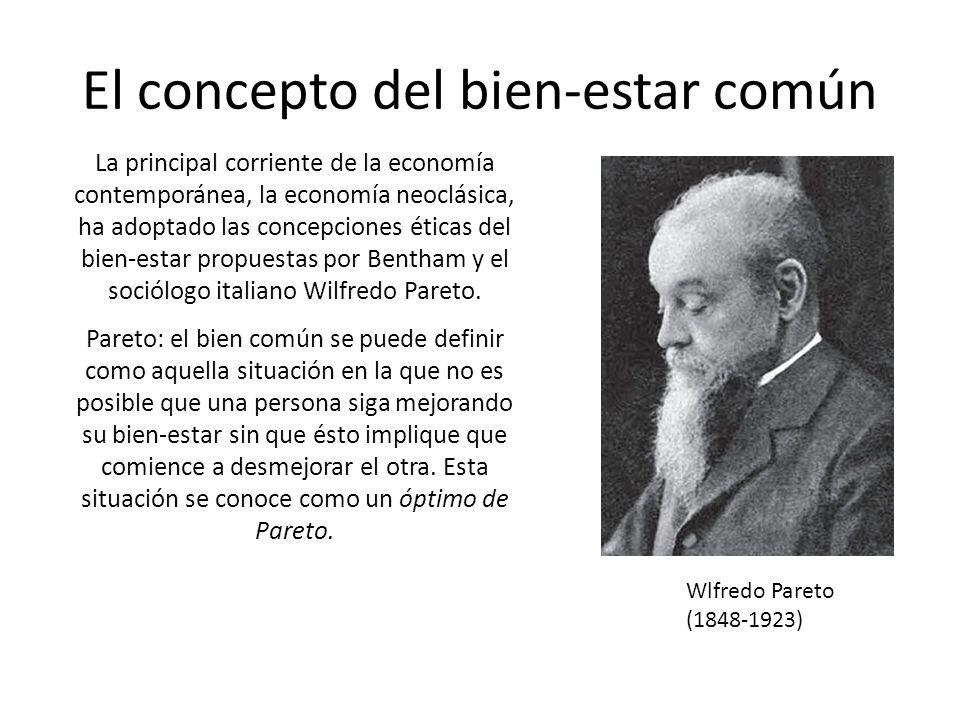 El concepto del bien-estar común La principal corriente de la economía contemporánea, la economía neoclásica, ha adoptado las concepciones éticas del bien-estar propuestas por Bentham y el sociólogo italiano Wilfredo Pareto.