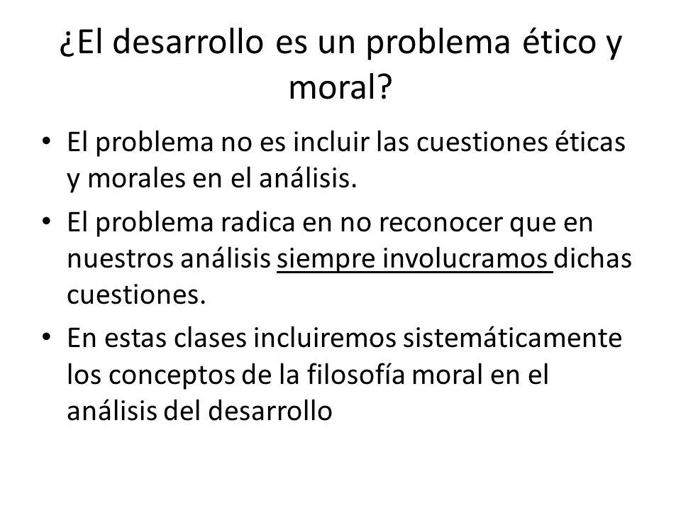¿El desarrollo es un problema ético y moral.