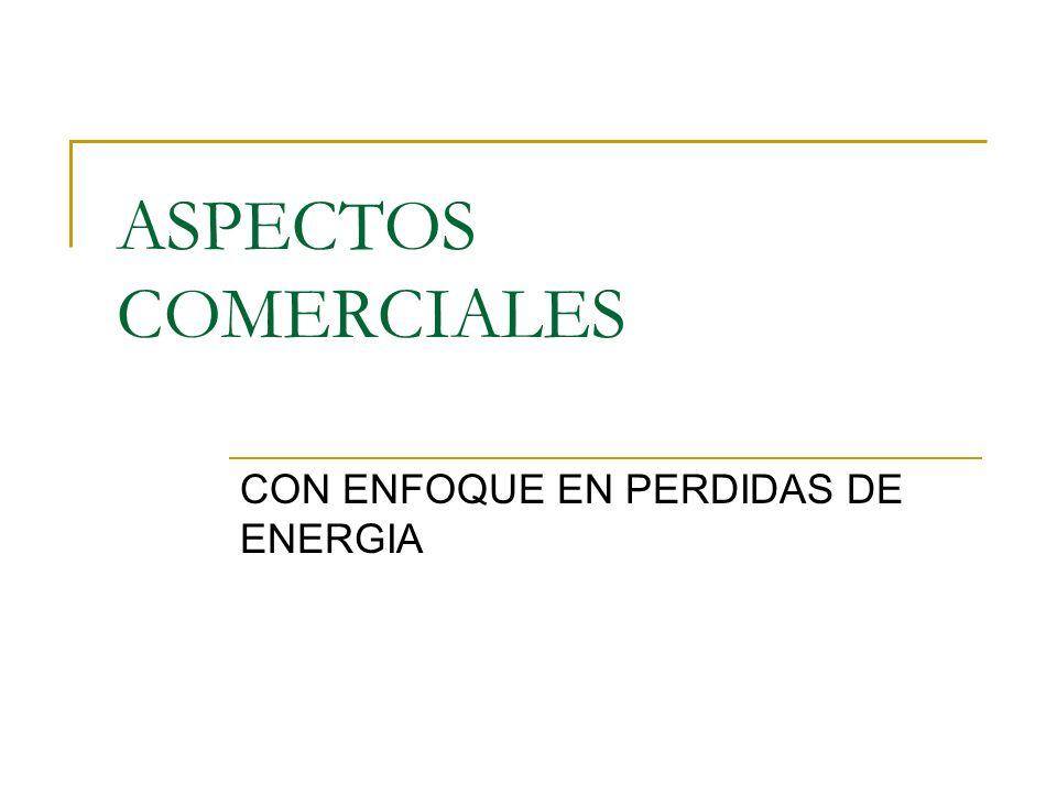 ASPECTOS COMERCIALES CON ENFOQUE EN PERDIDAS DE ENERGIA
