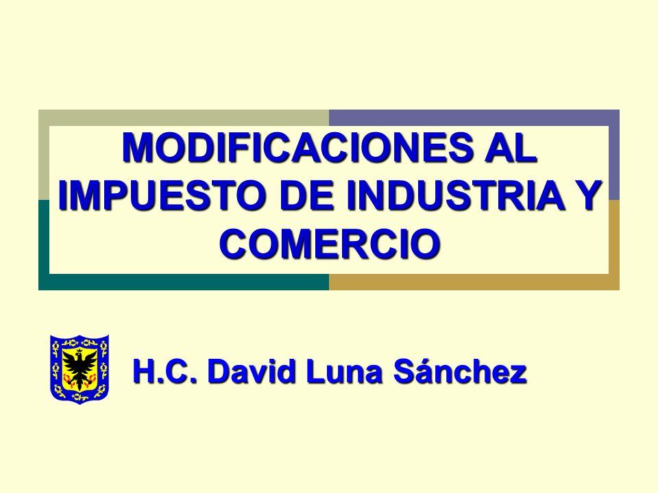 MODIFICACIONES AL IMPUESTO DE INDUSTRIA Y COMERCIO H.C. David Luna Sánchez