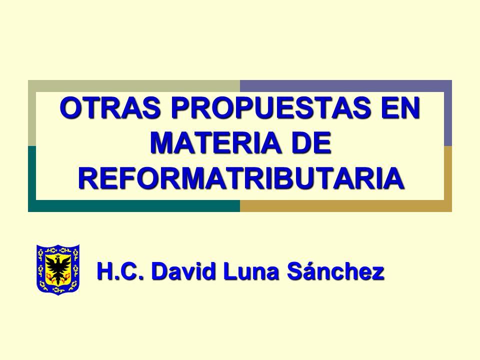 OTRAS PROPUESTAS EN MATERIA DE REFORMATRIBUTARIA H.C. David Luna Sánchez