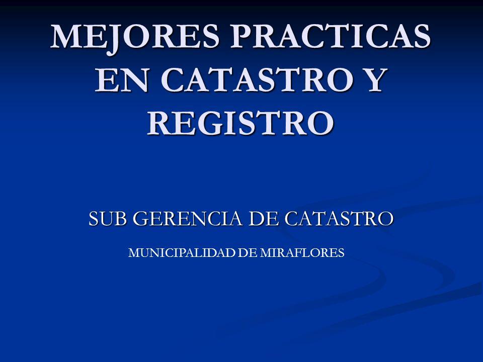 MEJORES PRACTICAS EN CATASTRO Y REGISTRO SUB GERENCIA DE CATASTRO MUNICIPALIDAD DE MIRAFLORES