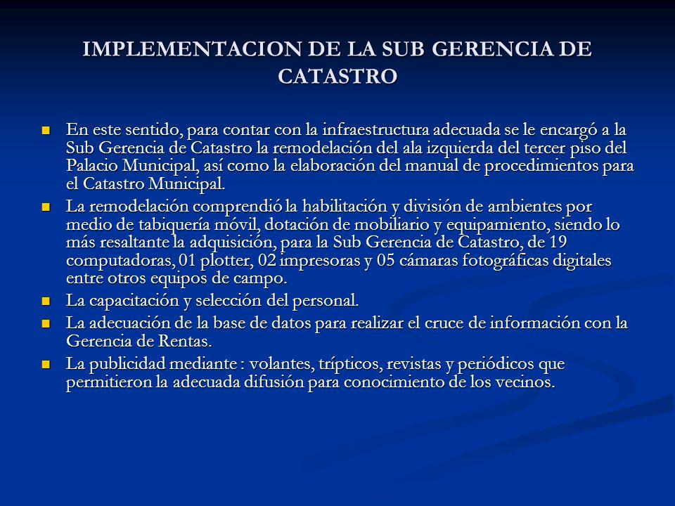 IMPLEMENTACION DE LA SUB GERENCIA DE CATASTRO En este sentido, para contar con la infraestructura adecuada se le encargó a la Sub Gerencia de Catastro