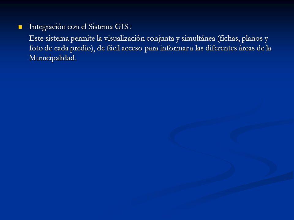 Integración con el Sistema GIS : Integración con el Sistema GIS : Este sistema permite la visualización conjunta y simultánea (fichas, planos y foto d