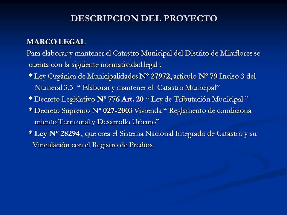 DESCRIPCION DEL PROYECTO MARCO LEGAL Para elaborar y mantener el Catastro Municipal del Distrito de Miraflores se cuenta con la siguiente normatividad