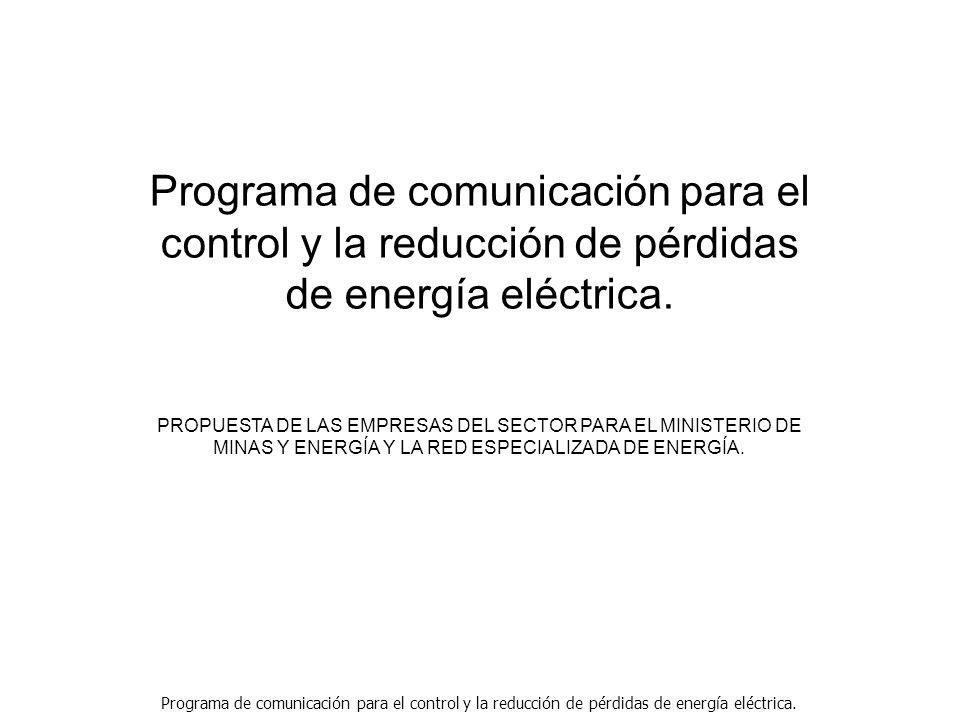 Programa de comunicación para el control y la reducción de pérdidas de energía eléctrica. PROPUESTA DE LAS EMPRESAS DEL SECTOR PARA EL MINISTERIO DE M