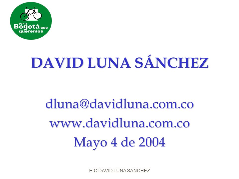 H.C DAVID LUNA SANCHEZ DAVID LUNA SÁNCHEZ dluna@davidluna.com.cowww.davidluna.com.co Mayo 4 de 2004
