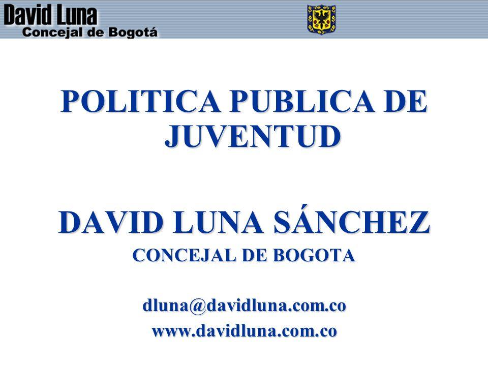 POLITICA PUBLICA DE JUVENTUD DAVID LUNA SÁNCHEZ CONCEJAL DE BOGOTA dluna@davidluna.com.cowww.davidluna.com.co