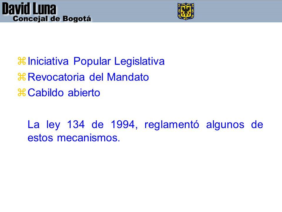 zIniciativa Popular Legislativa zRevocatoria del Mandato zCabildo abierto La ley 134 de 1994, reglamentó algunos de estos mecanismos.