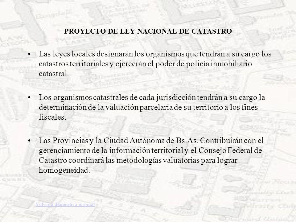 PROYECTO DE LEY NACIONAL DE CATASTRO Las leyes locales designarán los organismos que tendrán a su cargo los catastros territoriales y ejercerán el pod