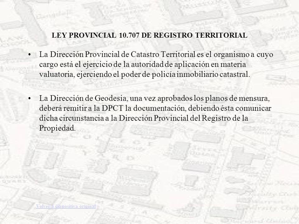 LEY PROVINCIAL 10.707 DE REGISTRO TERRITORIAL La Dirección Provincial de Catastro Territorial es el organismo a cuyo cargo está el ejercicio de la aut
