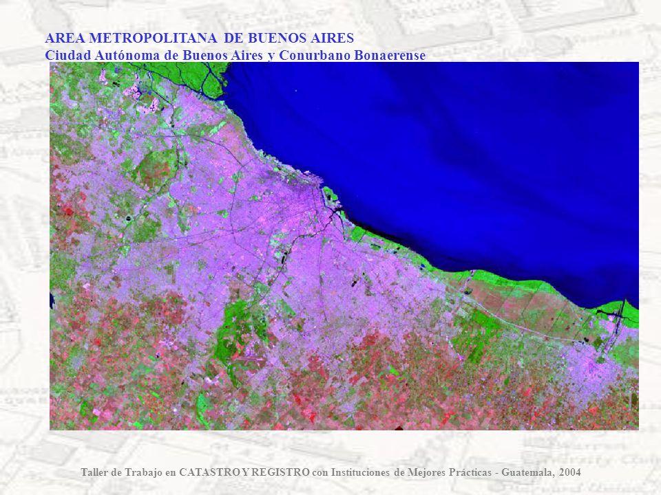 Area Metropolitana de BUENOS AIRES Superficie total: 3.880 Km 2 Población al 2001 : 11.460.575 habitante Taller de Trabajo en CATASTRO Y REGISTRO con Instituciones de Mejores Prácticas - Guatemala, 2004