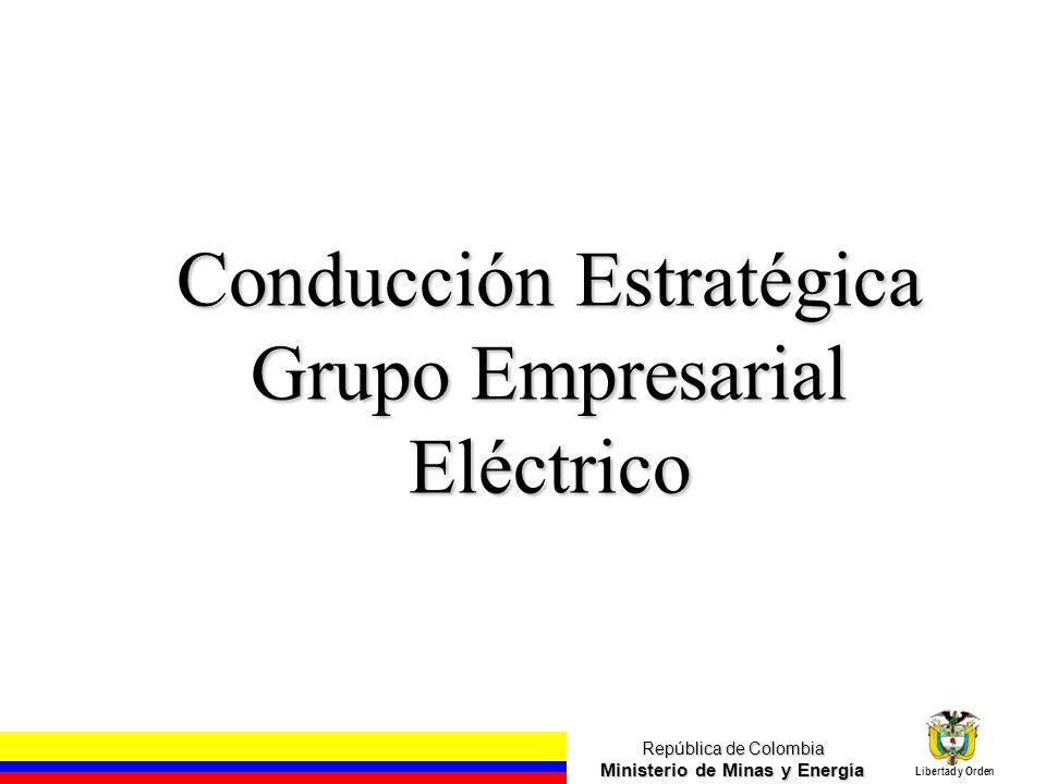 República de Colombia Ministerio de Minas y Energía Libertad y Orden Conducción Estratégica Grupo Empresarial Eléctrico