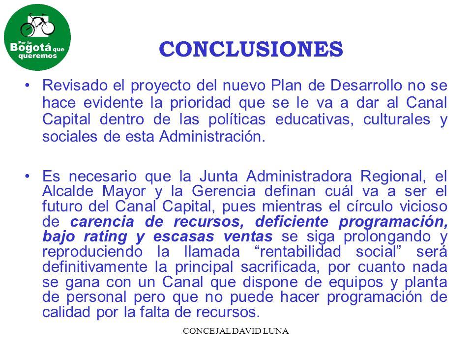 CONCEJAL DAVID LUNA CONCLUSIONES Revisado el proyecto del nuevo Plan de Desarrollo no se hace evidente la prioridad que se le va a dar al Canal Capita
