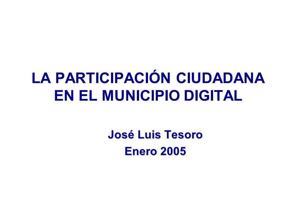 LA PARTICIPACIÓN CIUDADANA EN EL MUNICIPIO DIGITAL José Luis Tesoro Enero 2005