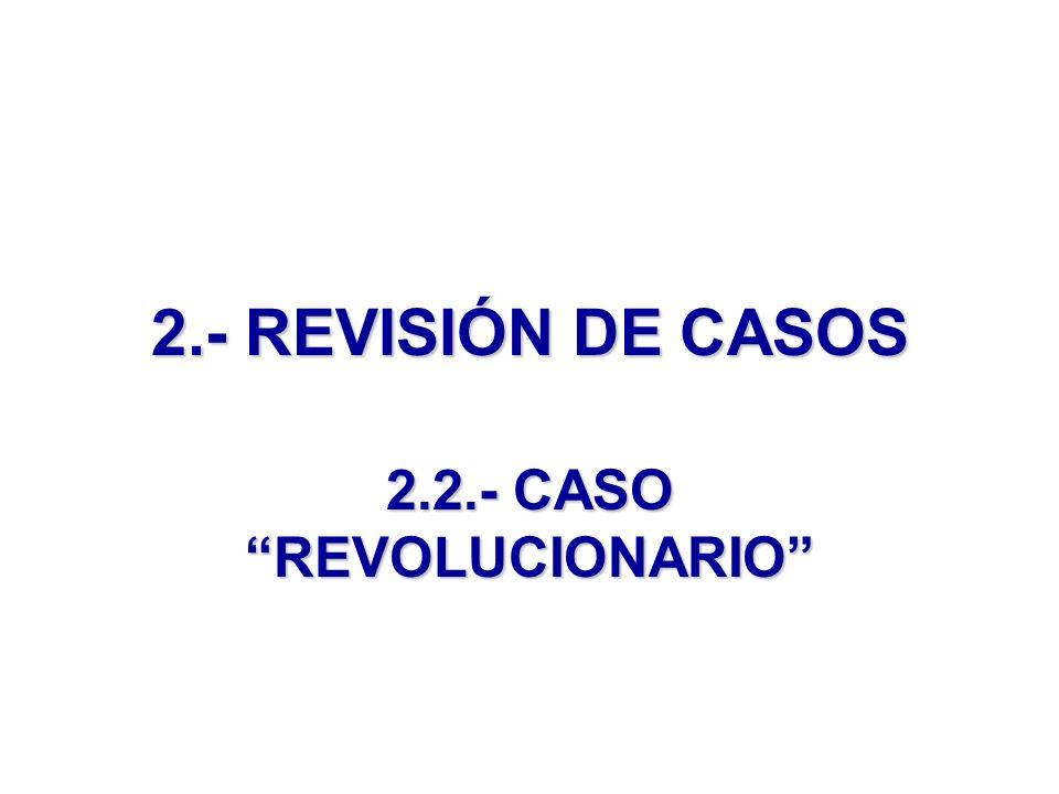 2.- REVISIÓN DE CASOS 2.2.- CASO REVOLUCIONARIO