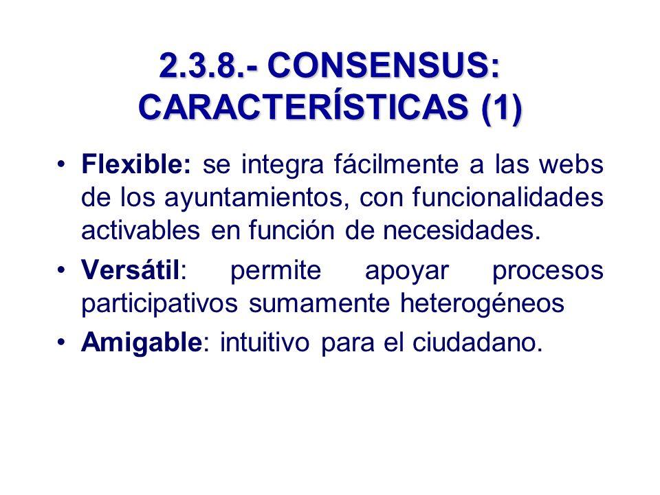2.3.8.- CONSENSUS: CARACTERÍSTICAS (1) Flexible: se integra fácilmente a las webs de los ayuntamientos, con funcionalidades activables en función de necesidades.