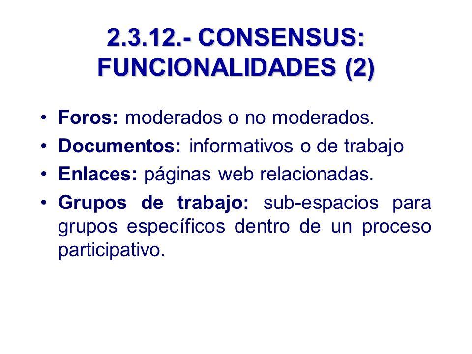 2.3.12.- CONSENSUS: FUNCIONALIDADES (2) Foros: moderados o no moderados.