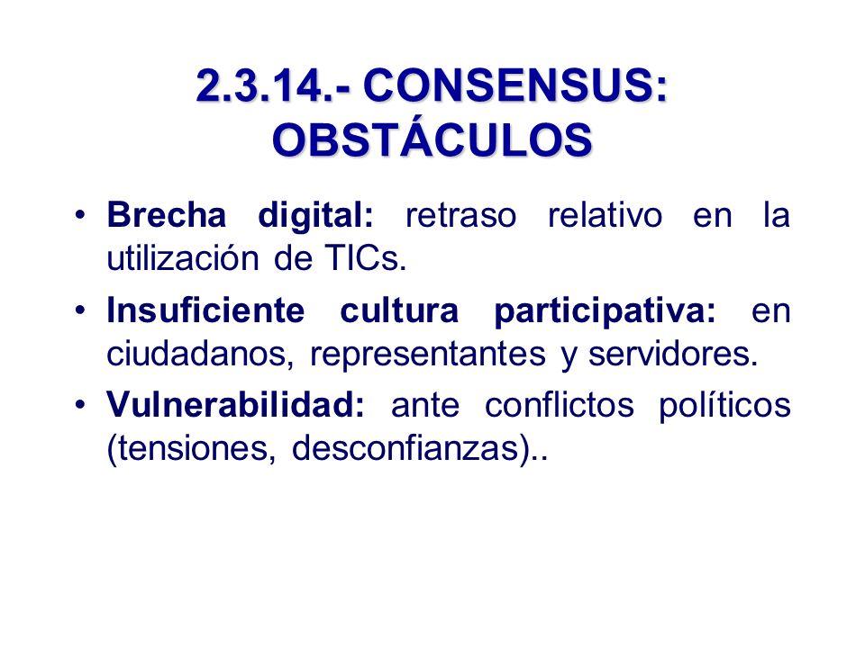 2.3.14.- CONSENSUS: OBSTÁCULOS Brecha digital: retraso relativo en la utilización de TICs.