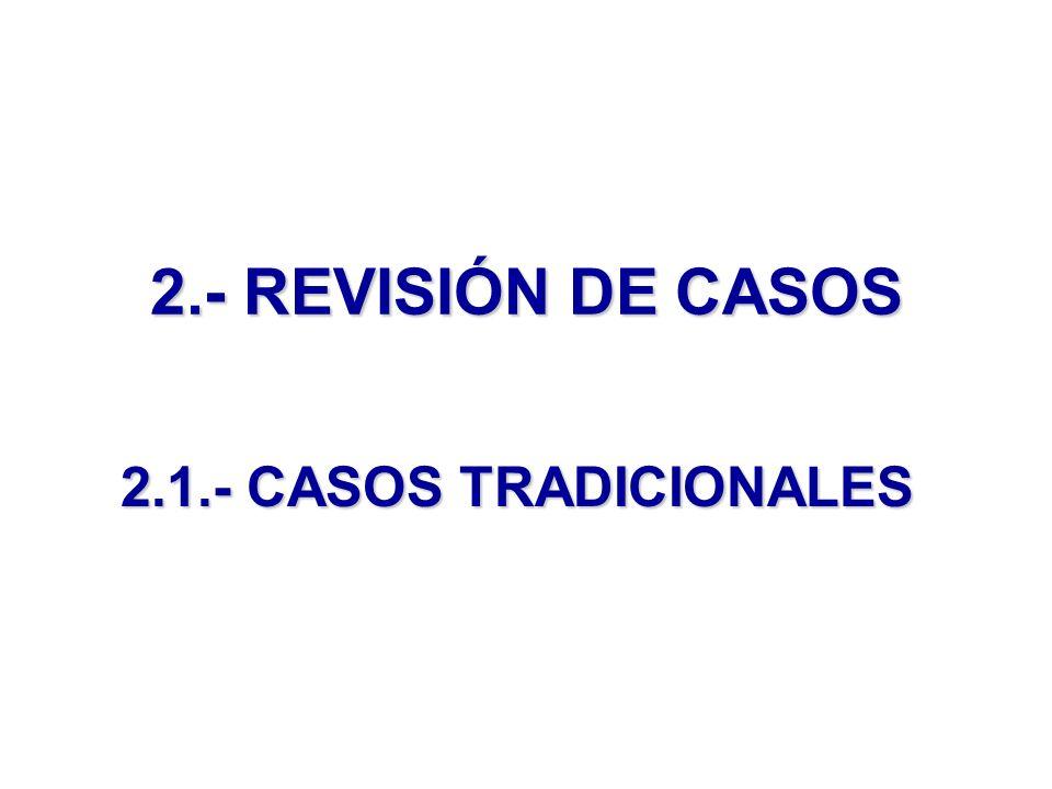2.- REVISIÓN DE CASOS 2.1.- CASOS TRADICIONALES