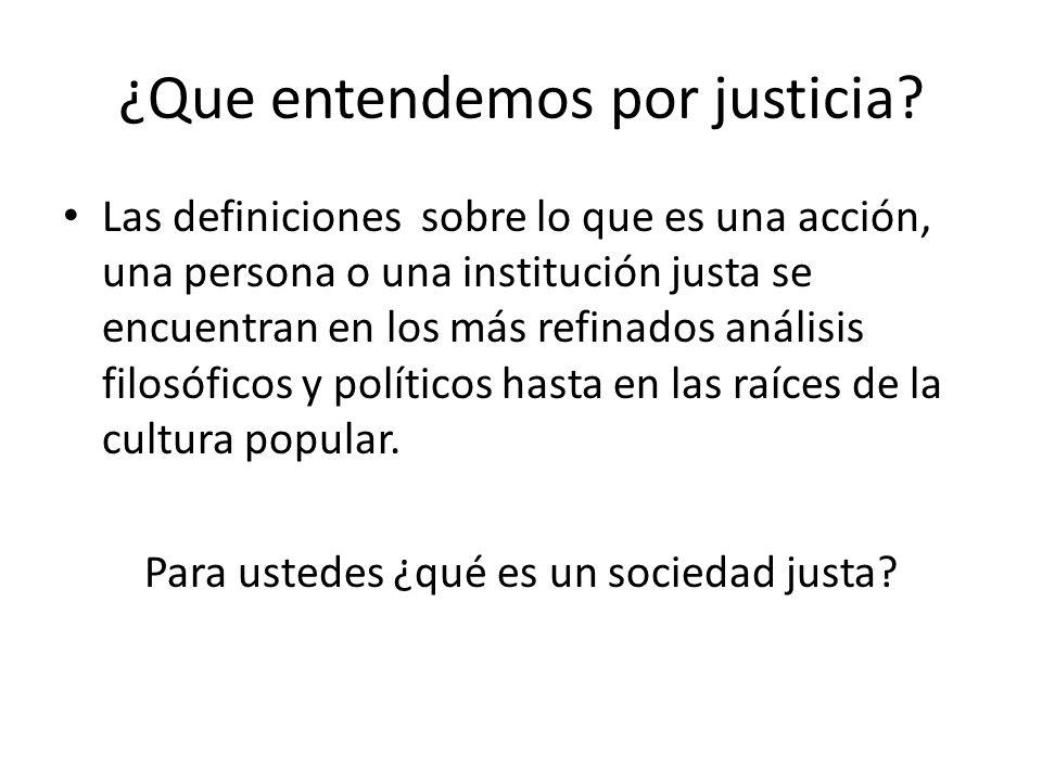 ¿Que entendemos por justicia? Las definiciones sobre lo que es una acción, una persona o una institución justa se encuentran en los más refinados anál