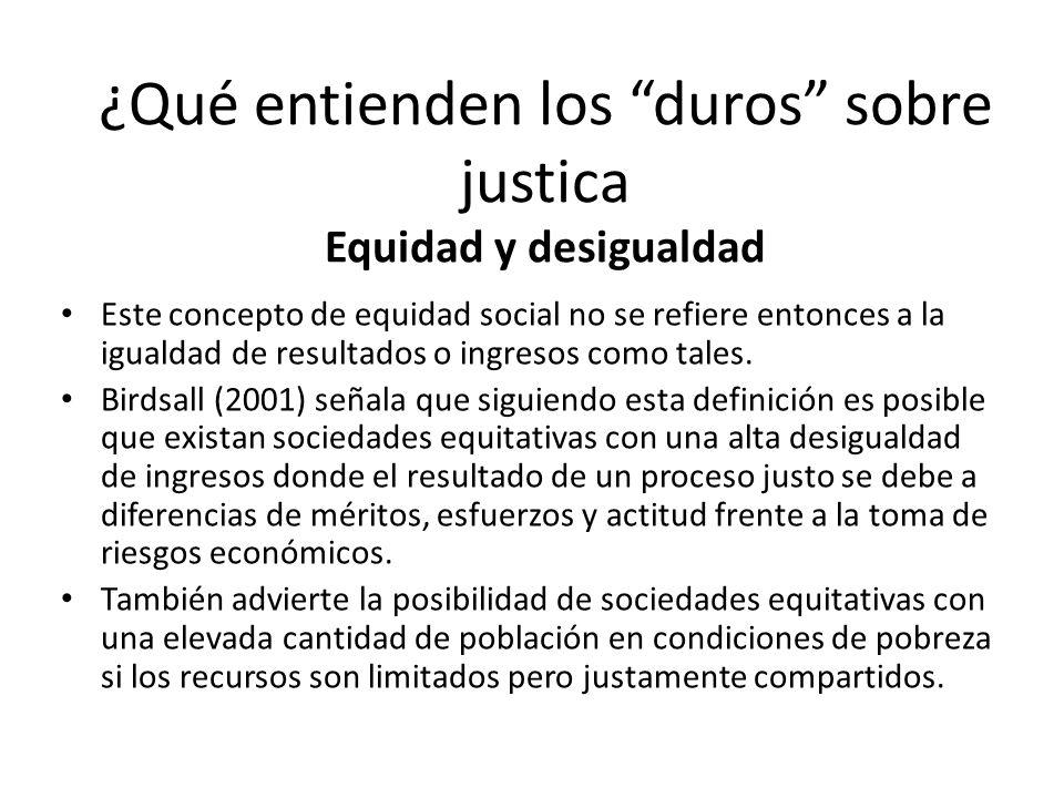 Equidad y desigualdad Este concepto de equidad social no se refiere entonces a la igualdad de resultados o ingresos como tales. Birdsall (2001) señala