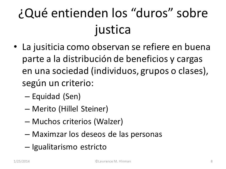 1/25/2014©Lawrence M. Hinman8 ¿Qué entienden los duros sobre justica La jusiticia como observan se refiere en buena parte a la distribución de benefic