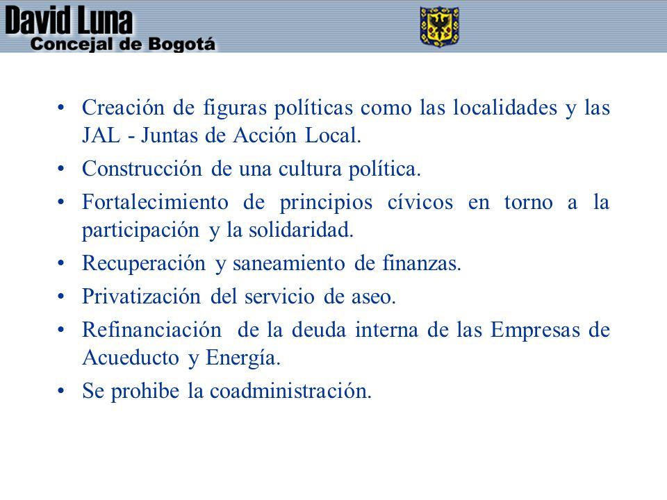 Creación de figuras políticas como las localidades y las JAL - Juntas de Acción Local. Construcción de una cultura política. Fortalecimiento de princi
