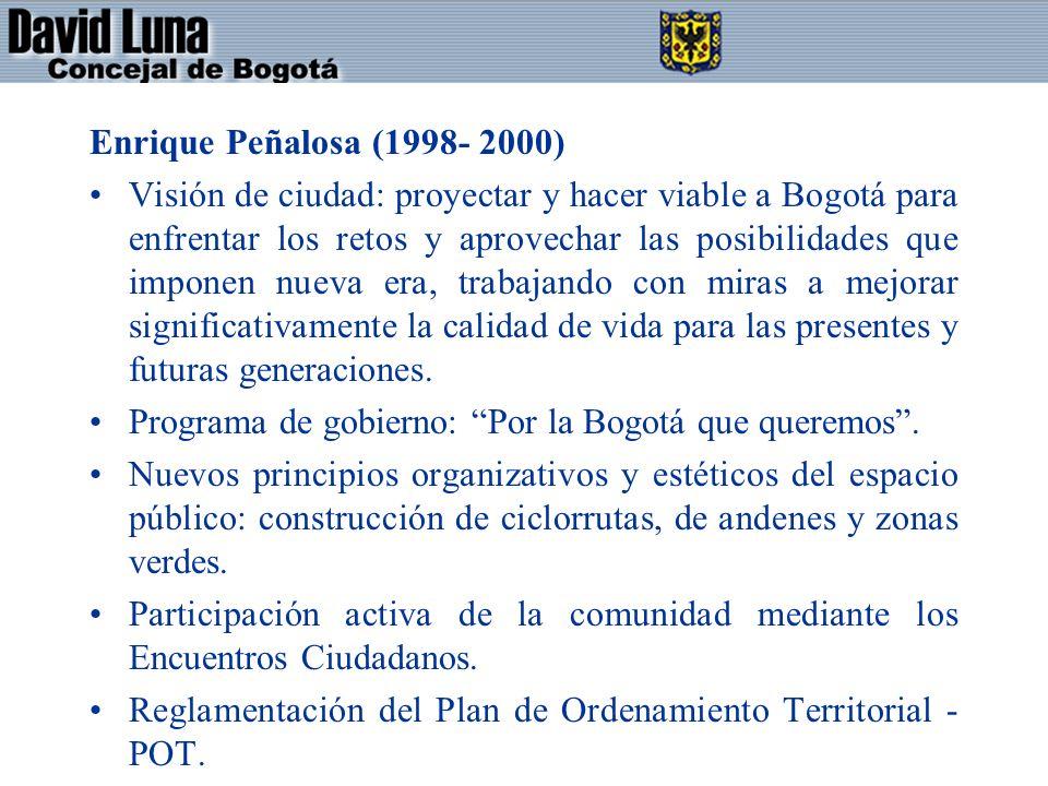 Enrique Peñalosa (1998- 2000) Visión de ciudad: proyectar y hacer viable a Bogotá para enfrentar los retos y aprovechar las posibilidades que imponen