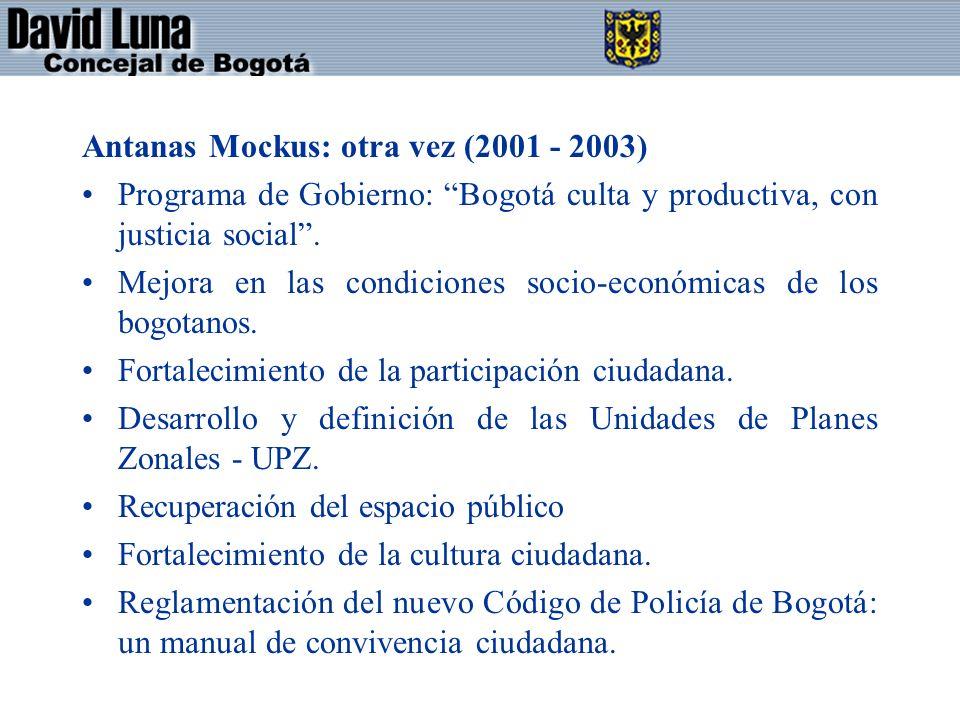 Antanas Mockus: otra vez (2001 - 2003) Programa de Gobierno: Bogotá culta y productiva, con justicia social. Mejora en las condiciones socio-económica