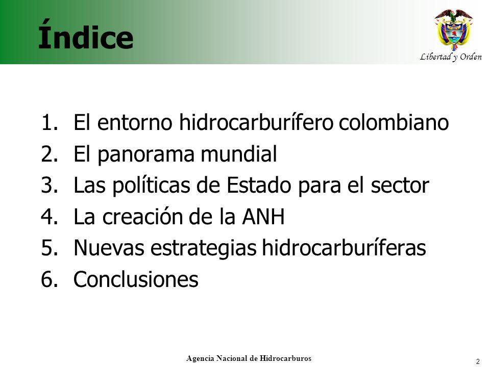 2 Agencia Nacional de Hidrocarburos Índice 1.El entorno hidrocarburífero colombiano 2.El panorama mundial 3.Las políticas de Estado para el sector 4.L