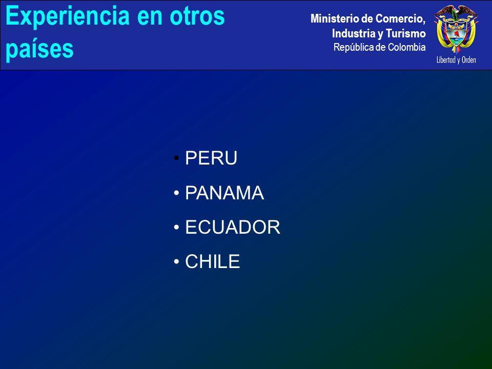 Ministerio de Comercio, Industria y Turismo República de Colombia Experiencia en otros países PERU PANAMA ECUADOR CHILE