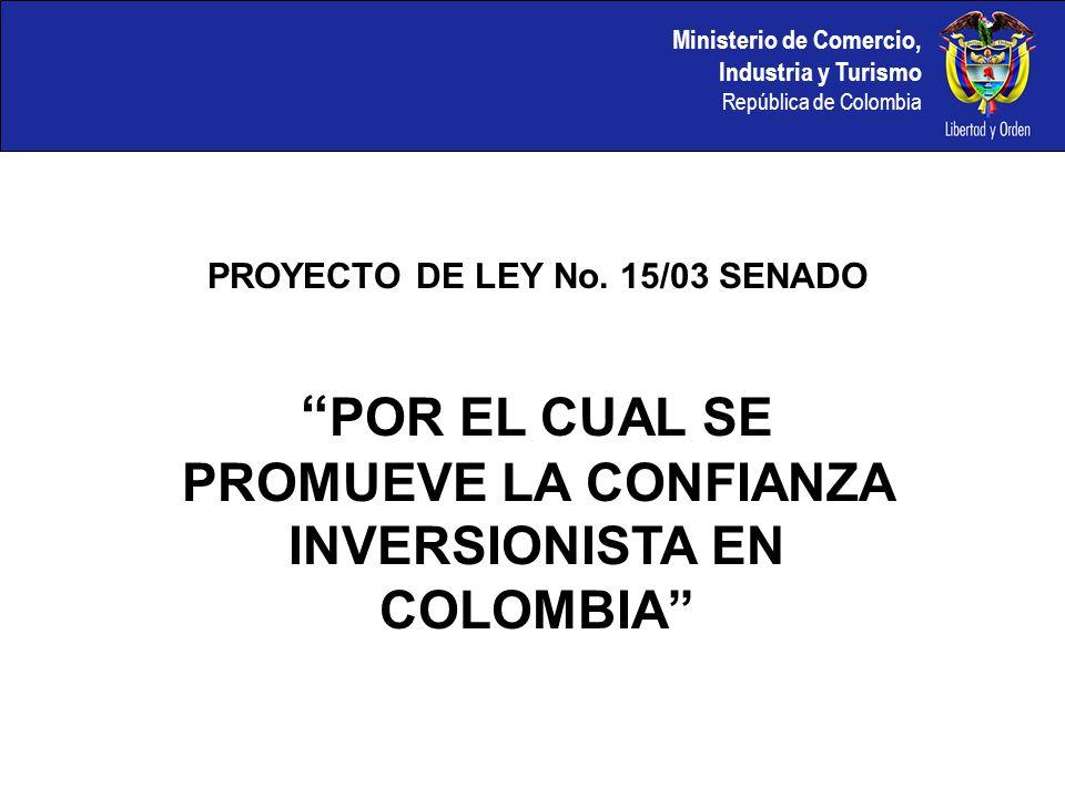 PROYECTO DE LEY No. 15/03 SENADO POR EL CUAL SE PROMUEVE LA CONFIANZA INVERSIONISTA EN COLOMBIA
