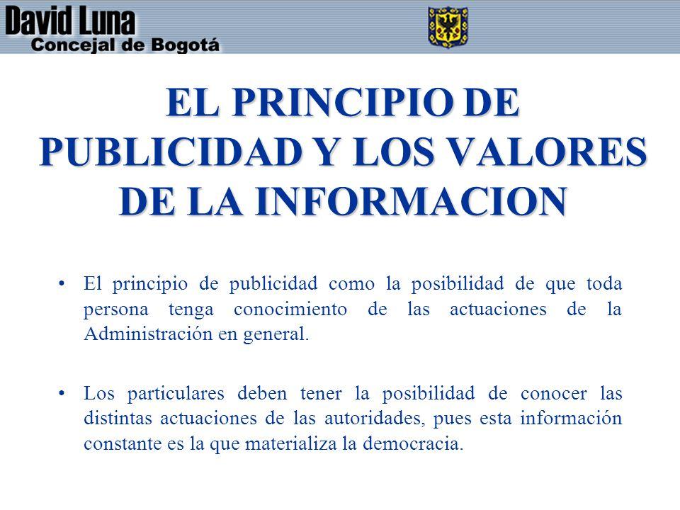 EL PRINCIPIO DE PUBLICIDAD Y LOS VALORES DE LA INFORMACION El principio de publicidad como la posibilidad de que toda persona tenga conocimiento de las actuaciones de la Administración en general.
