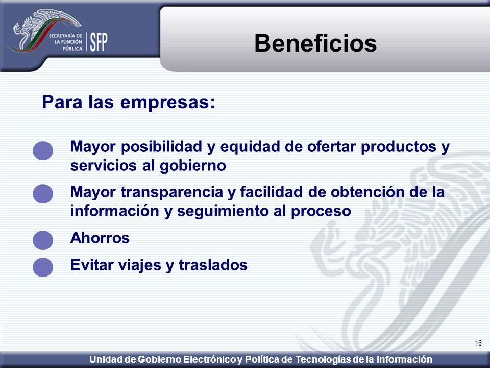 16 Para las empresas: Mayor posibilidad y equidad de ofertar productos y servicios al gobierno Mayor transparencia y facilidad de obtención de la info