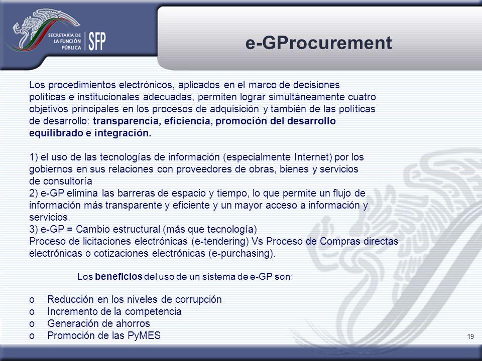 19 e-GProcurement Los procedimientos electrónicos, aplicados en el marco de decisiones políticas e institucionales adecuadas, permiten lograr simultán